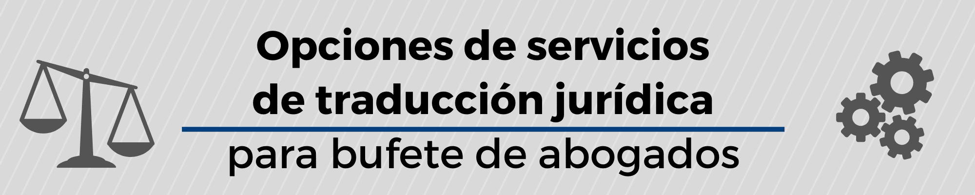Opciones de Traducción legal para bufetes de abogados